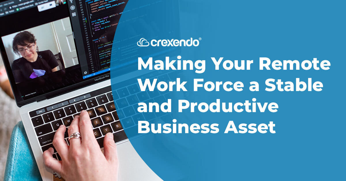 Crexendo – Making Your Remote Work Force a Stable and Productive Business Asset